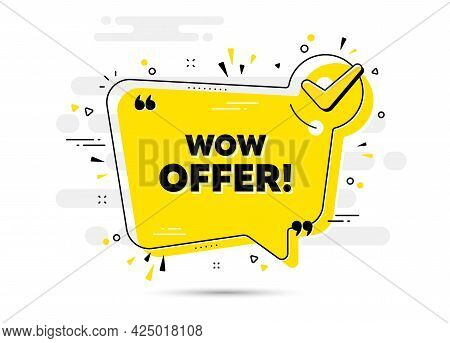 Wow Offer Text. Check Mark Chat Bubble Banner. Special Sale Price Sign. Advertising Discounts Symbol