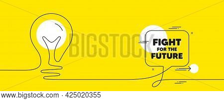 Fight For The Future Message. Continuous Line Idea Chat Bubble Banner. Demonstration Protest Quote.