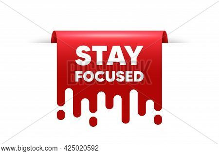Stay Focused Motivation Quote. Red Ribbon Tag Banner. Motivational Slogan. Inspiration Message. Stay