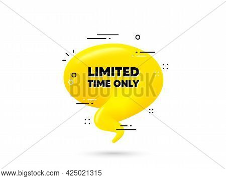 Limited Time Text. Yellow 3d Chat Bubble. Special Offer Sign. Sale Promotion Symbol. Limited Time Mi
