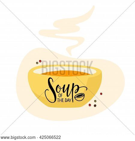 Soup Of The Day Concept. Element For Menu Decoration. Hand Lettering Poster With Illustration Of Bow