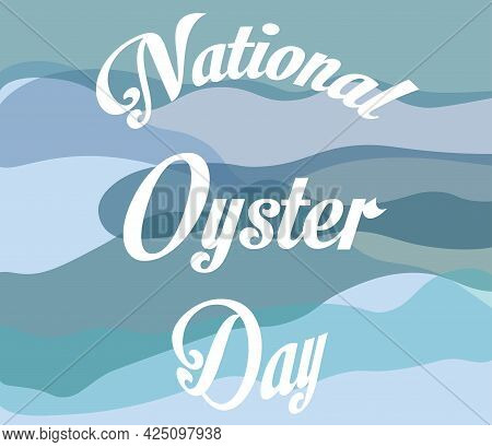 National Oyster Day Illustration With Text And Blue Waves. Design For Template, Poster, Banner.