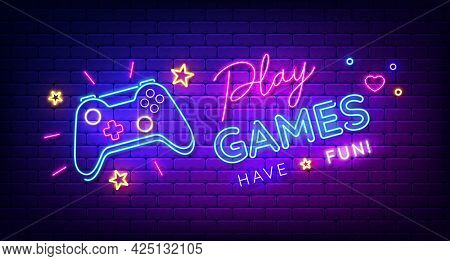 Play Games Have Fun Neon Sign With Game Pad, Bright Signboard, Light Banner. Game Logo Neon, Emblem.
