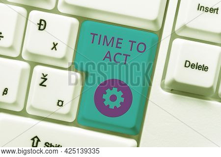 Text Showing Inspiration Time To Act. Business Overview The Right Moment To Start Working Or Doing S