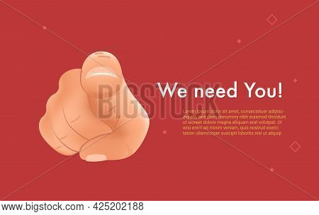 We Need You. Realistic 3d Vector Illustration Of Human Hand With The Finger Pointing And Gesturing T