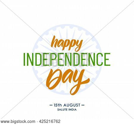Greeting Card With Lettering Of Happy Independence Day. 15 Th August. Salute India