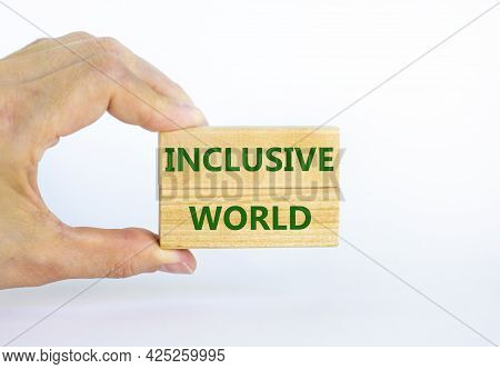 Inclusive World Symbol. Wooden Blocks With Words Inclusive World On Beautiful White Background. Busi