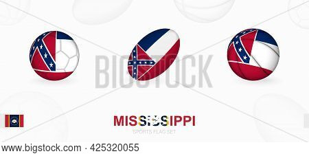 Sports Icons For Football, Rugby And Basketball With The Flag Of Mississippi. Vector Icon Set On A S