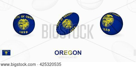 Sports Icons For Football, Rugby And Basketball With The Flag Of Oregon. Vector Icon Set On A Sports