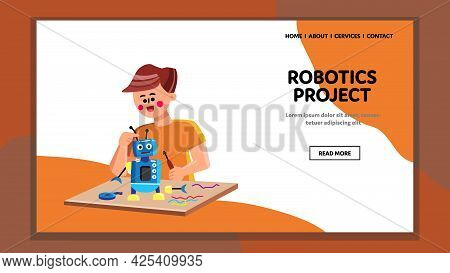 Robotics Project Working Preteen Engineer Vector. Child Boy Work On Robotics Project And Construct O