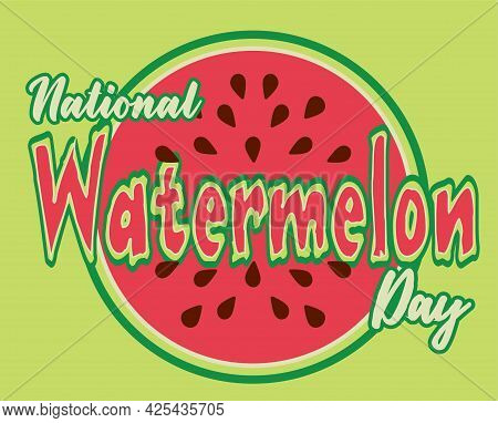 National Watermelon Day. Concept Of A National Holiday. Slice Of Watermelon With Seeds. Suitable For