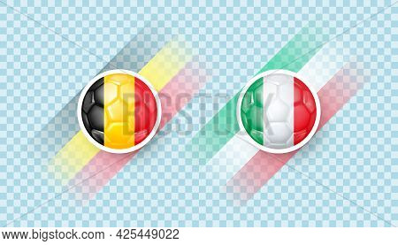 Belgium Vs Italy Match. European Football Championship. Countries Signs In The Form Of A Soccer Ball