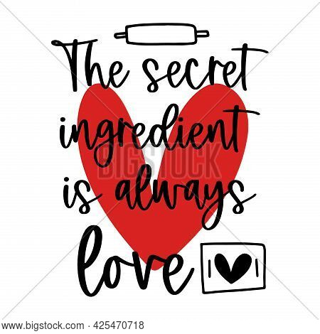 The Secret Ingredient Is Always Love. Kitchen Quote Vector Illustration.