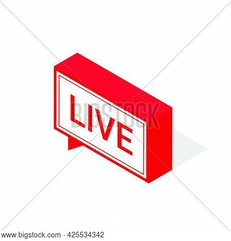 Live Streaming Icon, Isometric Style. Red Symbol Or Button Of Live Streaming, Broadcasting, Online S