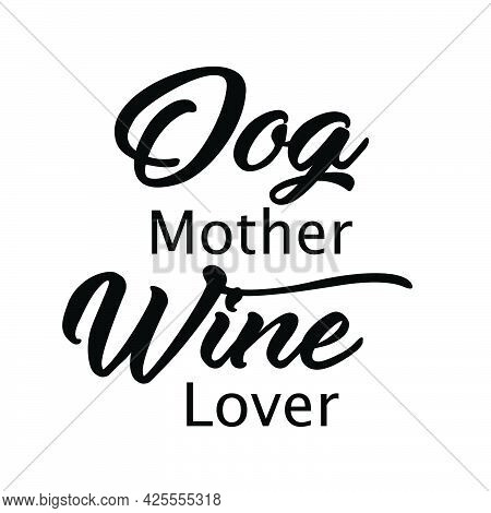Dog Mother Wine Lover, Funny Lovely Quote, Animals Day, Dog Lover Pet Lover Quote