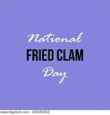 Vector Typography Of National Fried Clam Day.