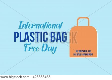 International Plastic Bag Free Day Typography Design. Use Reusable Bags For Saves The Environment.