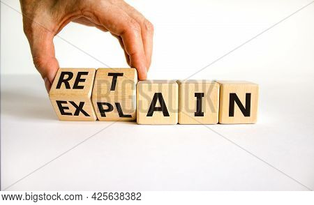 Retain Or Explain Symbol. Businessman Turns Wooden Cubes And Changes The Word Explain To Retain. Bea