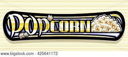 Vector Banner For Popcorn, Dark Decorative Sign Board With Illustration Of Pile Homemade Salted Pop
