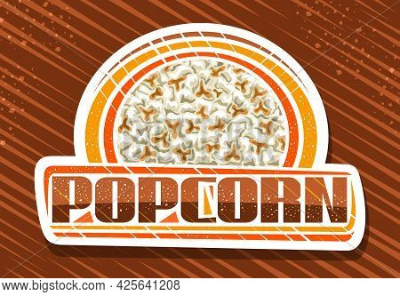 Vector Logo For Popcorn, White Decorative Sign Board With Illustration Of Heap Home Made Salted Pop