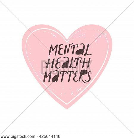 Mental Health Matters Inspirational Lettering Phrase. Psychology Quote With Heart. Self Care, Mental