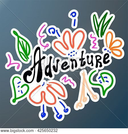 Bright Doodle Style Print. The Word Adventure And Flowers. Color Sketch. Vector Lettering. Hand Draw