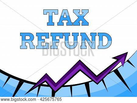 Handwriting Text Tax Refund. Word For Excess Payment Of Paid Taxes Returned To Business Owners Abstr