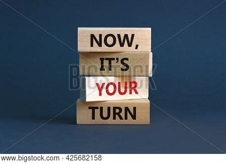 Now, It's Your Turn Symbol. Wooden Blocks Form The Words 'now, It's Your Turn' On Beautiful Grey Bac