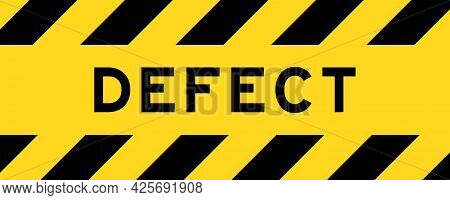 Yellow And Black Color With Line Striped Label Banner With Word Defect