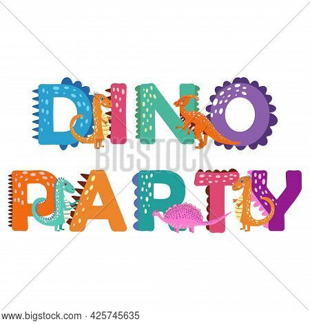 Dino Party. Dino Birthday. Dinosaur Lettering. Bright Modern Illustration For Kids, Nursery, Poster,
