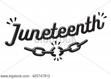 Happy Juneteenth, June 19, Black Freedom Day In The United States. Hand Drawn Lettering With Broken