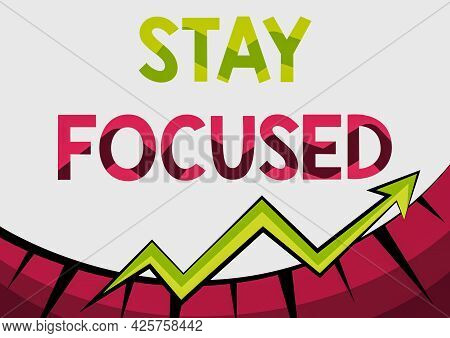 Text Sign Showing Stay Focused. Internet Concept Be Attentive Concentrate Prioritize The Task Avoid
