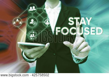 Text Sign Showing Stay Focused. Business Concept Be Attentive Concentrate Prioritize The Task Avoid