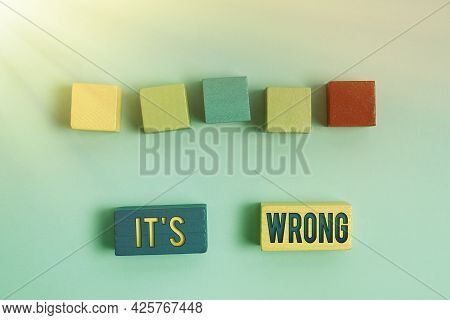 Text Sign Showing Its Wrong. Business Idea The Reaction Of The Wrong, Unjust, Improper Or Offending