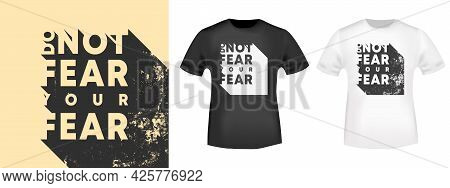 Do Not Fear Your Fear - Motivational, Inspirational Quote For T-shirt Stamp, Tee Print, Applique, Or