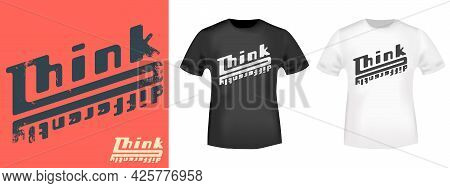 Think Differently - Motivational, Inspirational Quote For T-shirt Stamp, Tee Print, Applique, Or Oth