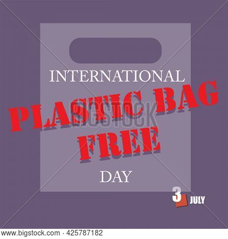 The Calendar Event Is Celebrated In July - Plastic Bag Free Day