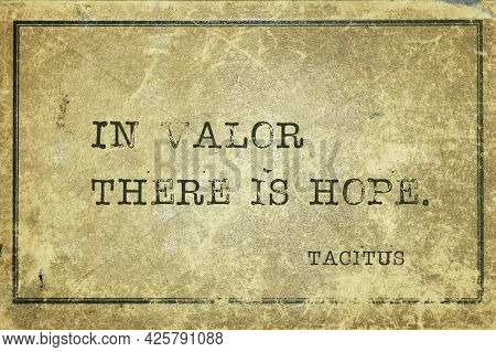 In Valor There Is Hope - Ancient Roman Senator And A Historian Tacitus Quote Printed On Grunge Vinta