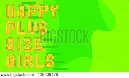 Happy Plus Size Girls.