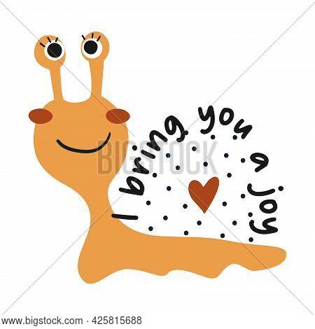I Bring You A Joy. Cute Cartoon Snail. Vector Illustration.