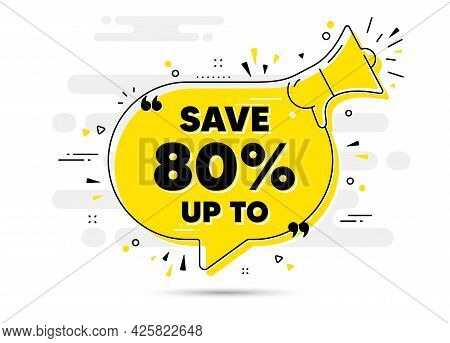 Save Up To 80 Percent. Alert Megaphone Chat Bubble Banner. Discount Sale Offer Price Sign. Special O