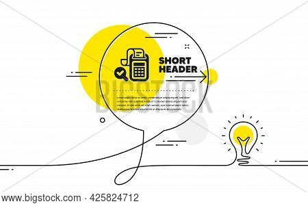 Bill Accounting Icon. Continuous Line Idea Chat Bubble Banner. Business Audit Sign. Check Finance Sy
