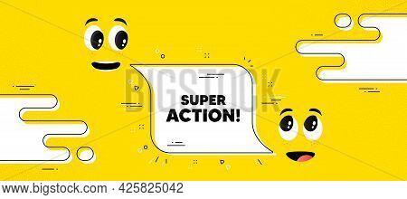 Super Action Text. Cartoon Face Chat Bubble Background. Special Offer Price Sign. Advertising Discou