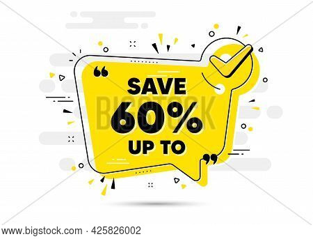 Save Up To 60 Percent. Check Mark Chat Bubble Banner. Discount Sale Offer Price Sign. Special Offer