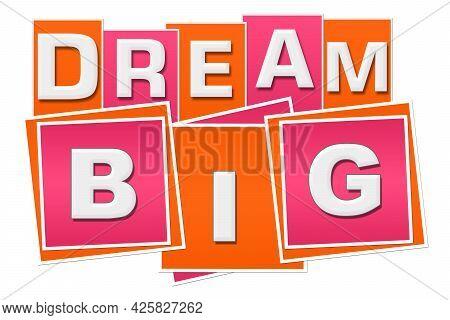 Dream Big Text Written Over Pink Orange Background.