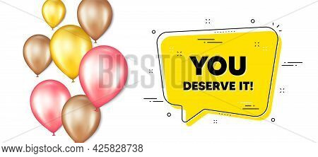 You Deserve It Text. Balloons Promotion Banner With Chat Bubble. Special Offer Sign. Advertising Pro