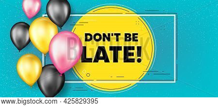 Dont Be Late Text. Balloons Frame Promotion Banner. Special Offer Price Sign. Advertising Discounts