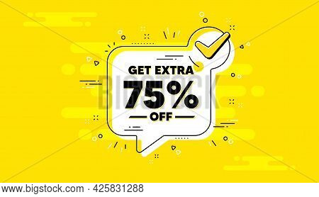 Get Extra 75 Percent Off Sale. Check Mark Yellow Chat Banner. Discount Offer Price Sign. Special Off