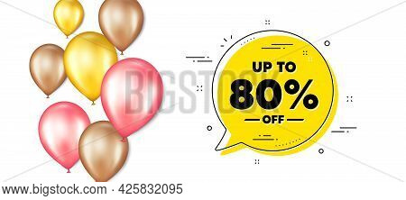 Up To 80 Percent Off Sale. Balloons Promotion Banner With Chat Bubble. Discount Offer Price Sign. Sp