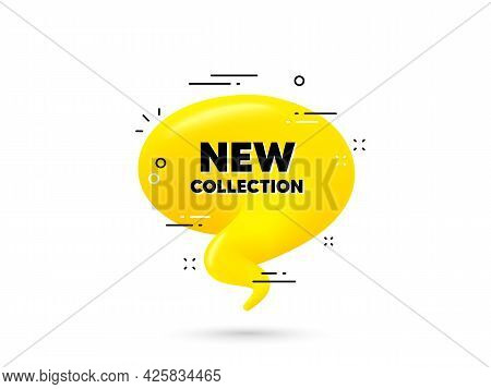New Collection Text. Yellow 3d Chat Bubble. New Fashion Arrival Sign. Advertising Offer Symbol. New